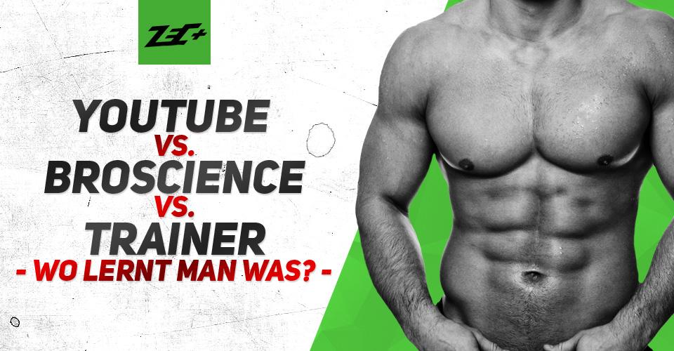 Youtube vs. BroScience vs. Trainer – wo lernt man was?