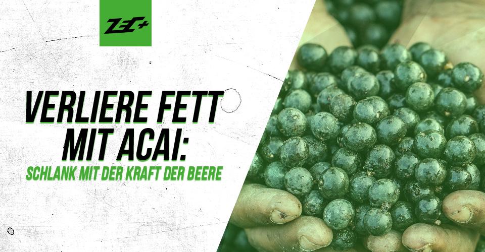 Verliere Fett mit Acai: Schlank mit der Kraft der Beere