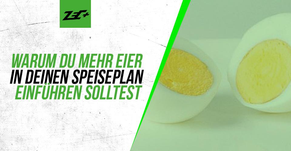 Iss mehr Eier! Warum du mehr Eier in deinen Speiseplan einführen solltest