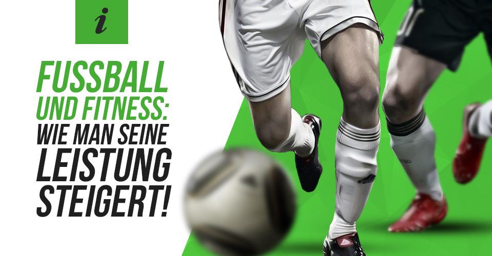 Fussball und Fitness: Wie man seine Leistung steigert
