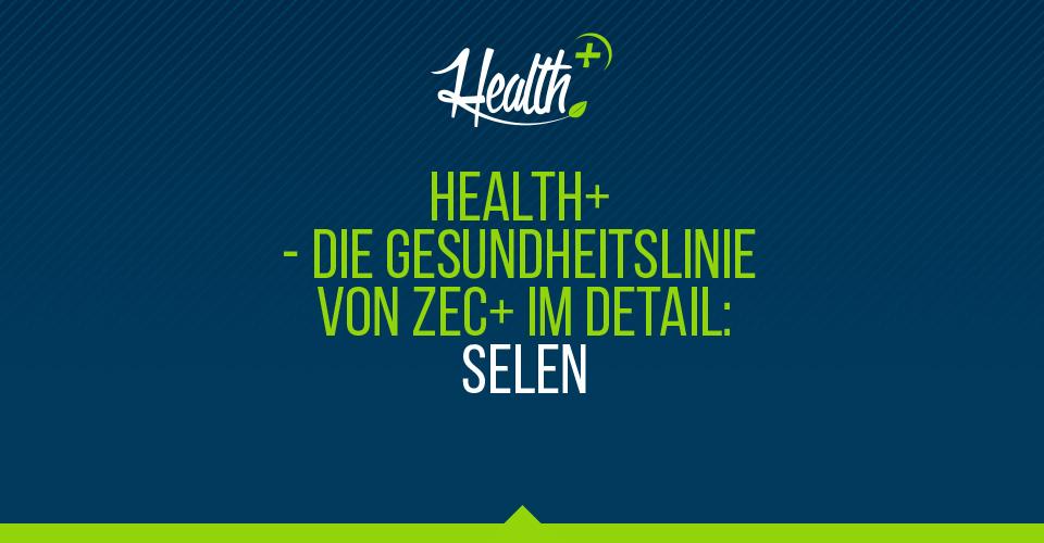 Health+ – Die Gesundheitslinie von Zec+ im Detail: Selen