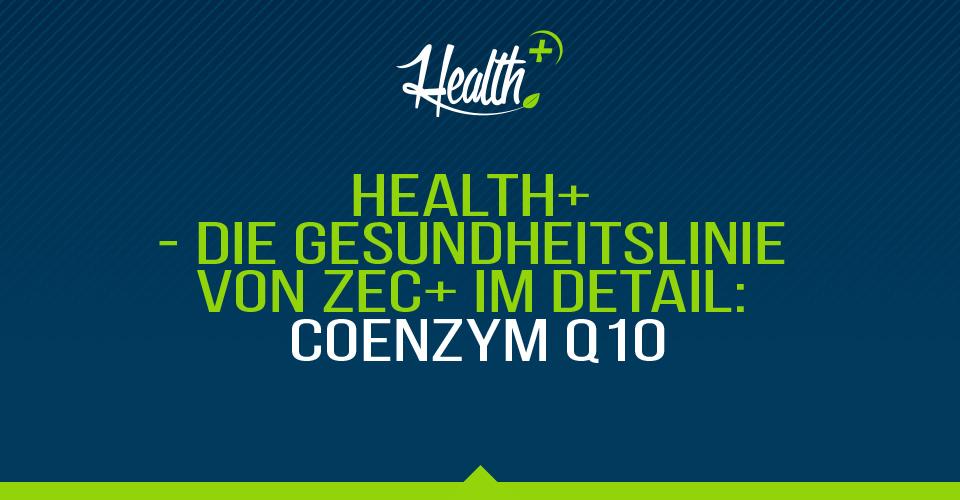 Health+ – Die Gesundheitslinie von Zec+ im Detail: Coenzym Q10