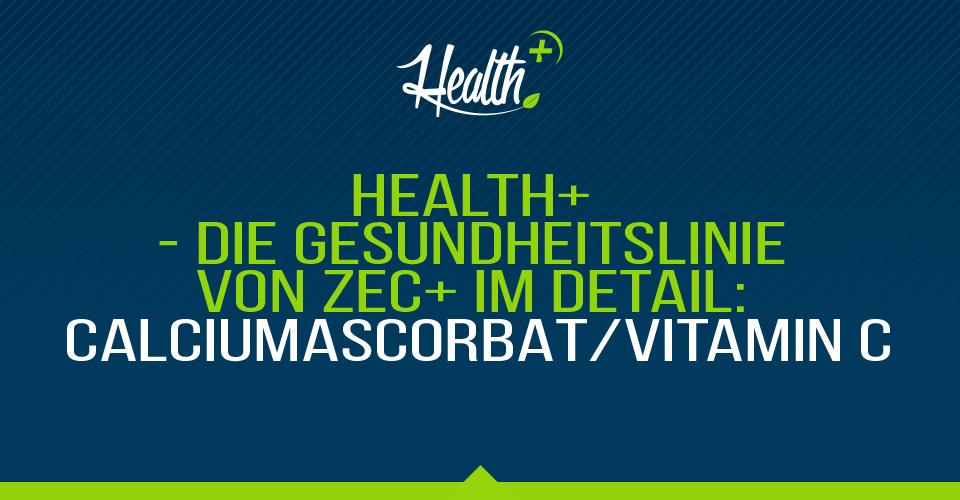 Health+ – Die Gesundheitslinie von Zec+ im Detail: CALCIUMASCORBAT/VITAMIN C