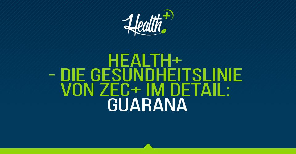 Health+ – Die Gesundheitslinie von Zec+ im Detail: GUARANA