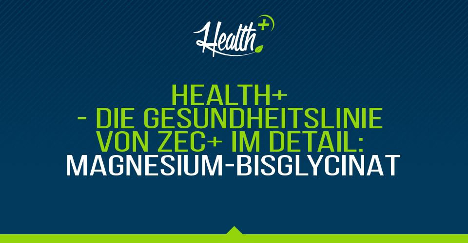 Health+ – Die Gesundheitslinie von Zec+ im Detail: MAGNESIUM-BISGLYCINAT