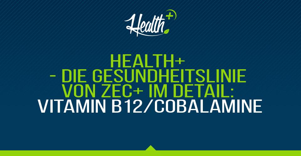 Health+ – Die Gesundheitslinie von Zec+ im Detail: Vitamin B12/Cobalamine