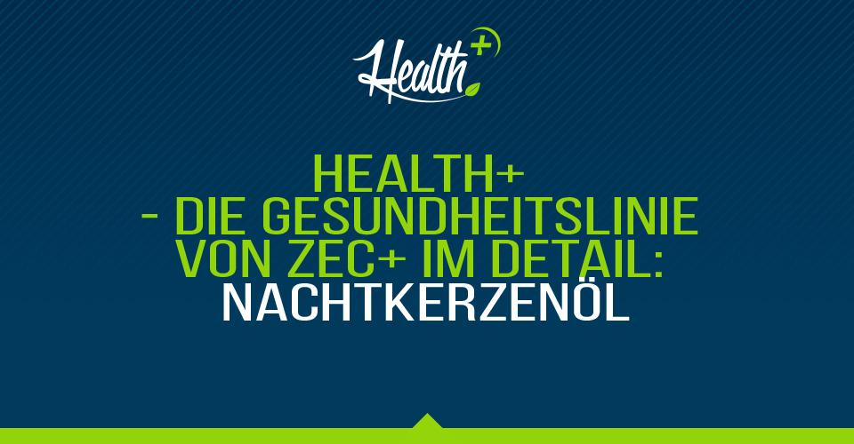 Health+ – Die Gesundheitslinie von Zec+ im Detail: NACHTKERZENÖL/GLA