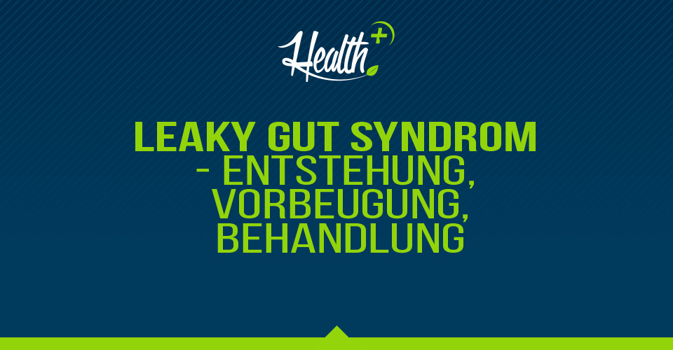 Leaky Gut Syndrom – Entstehung, Vorbeugung, Behandlung
