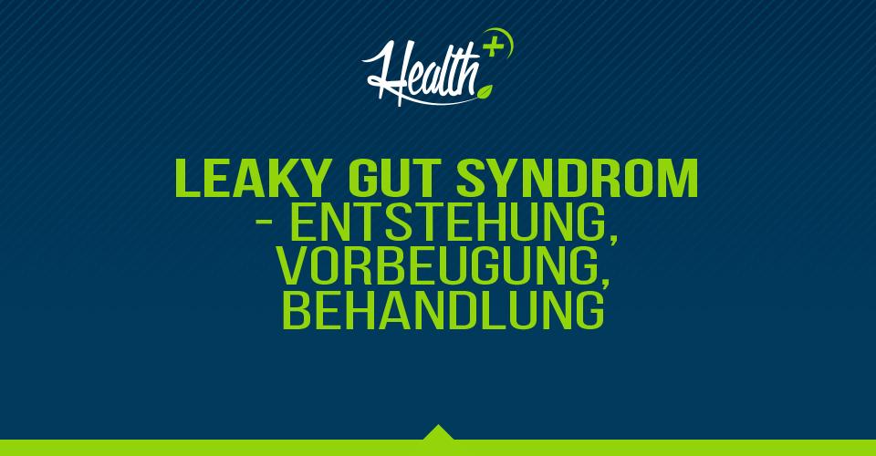 Leaky Gut Syndrom – Entstehung, Vorbeugung, Behandlung