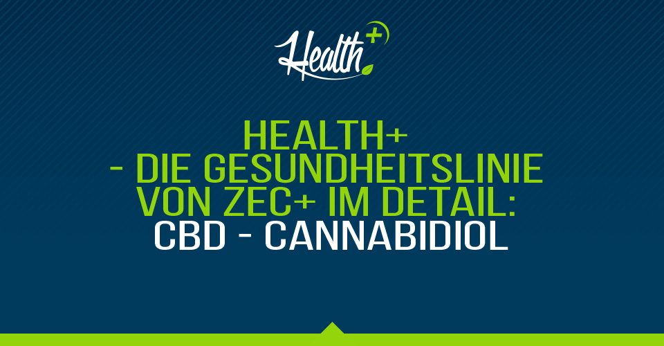 Health+ – Die Gesundheitslinie von Zec+ im Detail: Was ist Cannabidiol? INFORMATIONSARTIKEL