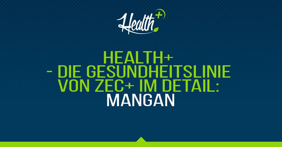 HEALTH+ – DIE GESUNDHEITSLINIE VON ZEC+ IM DETAIL: MANGAN