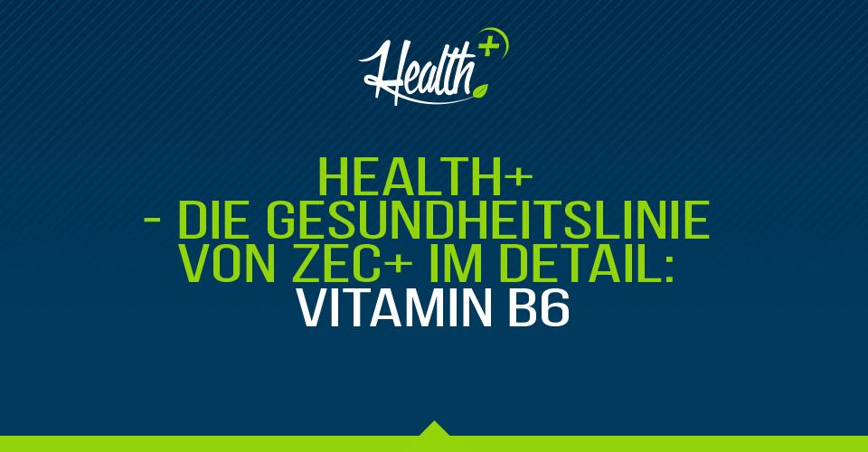 Health+ – Die Gesundheitslinie von Zec+ im Detail: Vitamin B6 – Pyridoxal-5-Phosphat