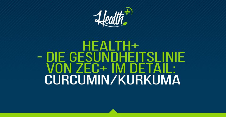 HEALTH+ – DIE GESUNDHEITSLINIE VON ZEC+ IM DETAIL: CURCUMIN/KURKUMA