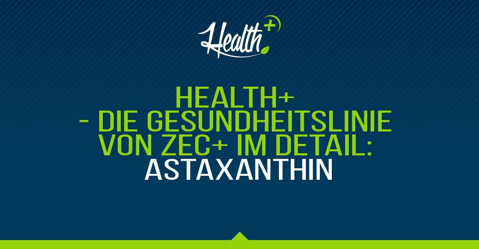 HEALTH+ – DIE GESUNDHEITSLINIE VON ZEC+ IM DETAIL: ASTAXANTHIN